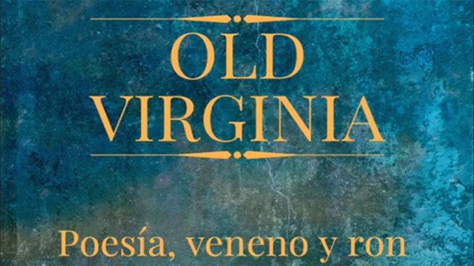 Old Virginia - Poesía, veneno y ron